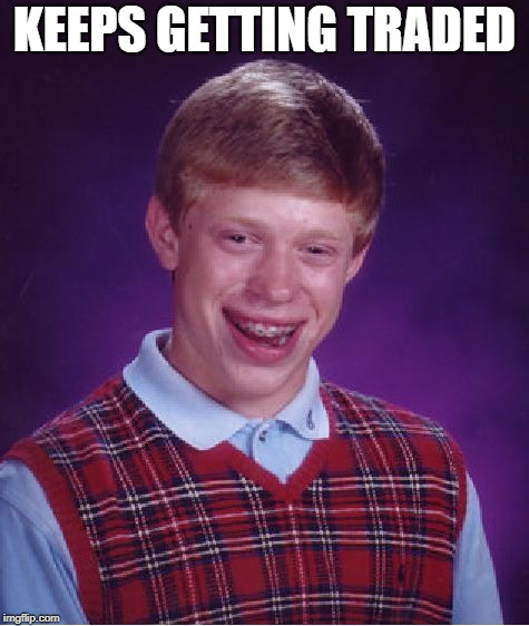 Bad Luck Brian Meme | KEEPS GETTING TRADED | image tagged in memes,bad luck brian | made w/ Imgflip meme maker