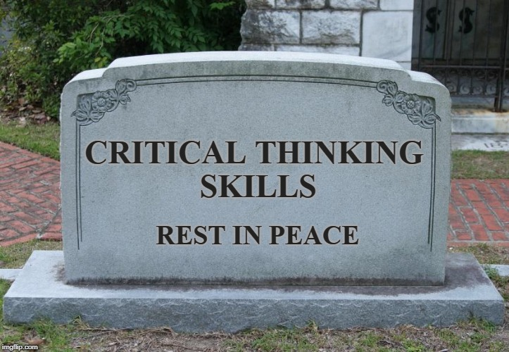 CRITICAL THINKING SKILLS REST IN PEACE | made w/ Imgflip meme maker
