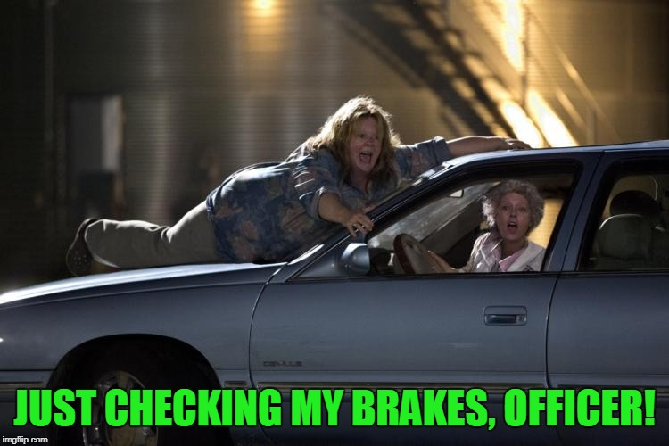 JUST CHECKING MY BRAKES, OFFICER! | made w/ Imgflip meme maker