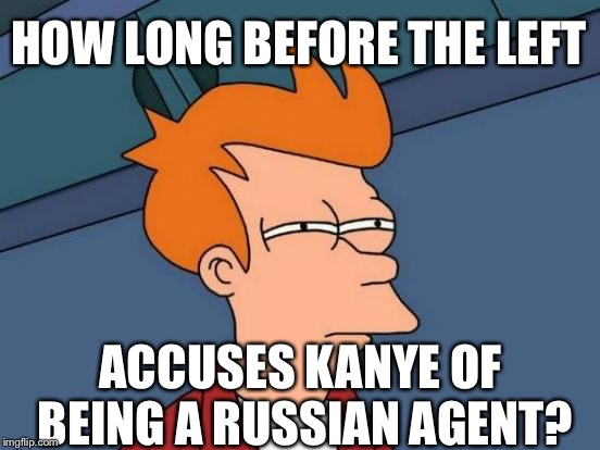 Futurama Fry Meme | HOW LONG BEFORE THE LEFT ACCUSES KANYE OF BEING A RUSSIAN AGENT? | image tagged in memes,futurama fry,kanye,russia,trump | made w/ Imgflip meme maker