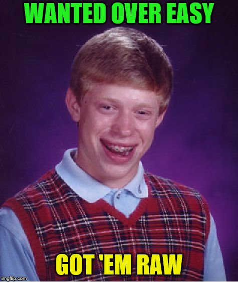 Bad Luck Brian Meme | WANTED OVER EASY GOT 'EM RAW | image tagged in memes,bad luck brian | made w/ Imgflip meme maker