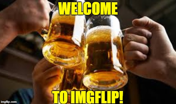WELCOME TO IMGFLIP! | made w/ Imgflip meme maker
