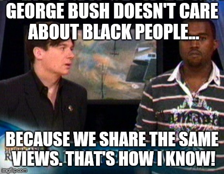 Kanye West: Bush doesn't care about black people - Imgflip