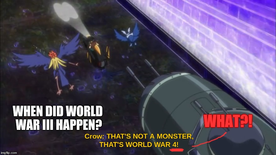XD Crow Is SO Funny | WHAT?! WHEN DID WORLD WAR III HAPPEN? | image tagged in memes,funny,yugioh5d's,crow,greiger | made w/ Imgflip meme maker