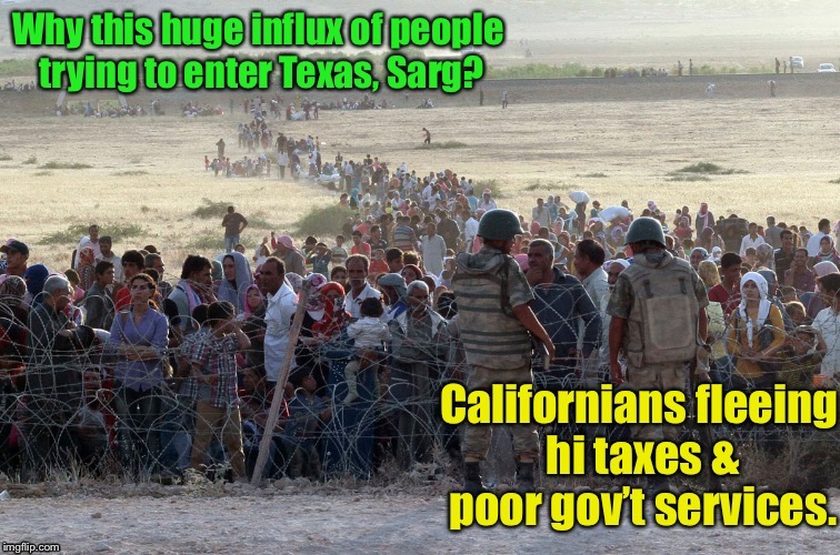 And a wall is built - around California | . | image tagged in memes,border security,californians,poor government,high taxes,texas | made w/ Imgflip meme maker