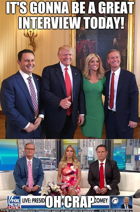 FOX & Friends record a live trainwreck as it happens! (4/26/18) | IT'S GONNA BE A GREAT INTERVIEW TODAY! OH CRAP | image tagged in fox news,sheeple,donald trump is an idiot,funny,memes | made w/ Imgflip meme maker