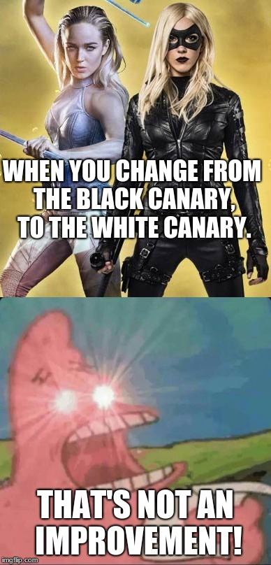 DC, your actions offend me. | WHEN YOU CHANGE FROM THE BLACK CANARY, TO THE WHITE CANARY. THAT'S NOT AN IMPROVEMENT! | image tagged in dc,rage | made w/ Imgflip meme maker