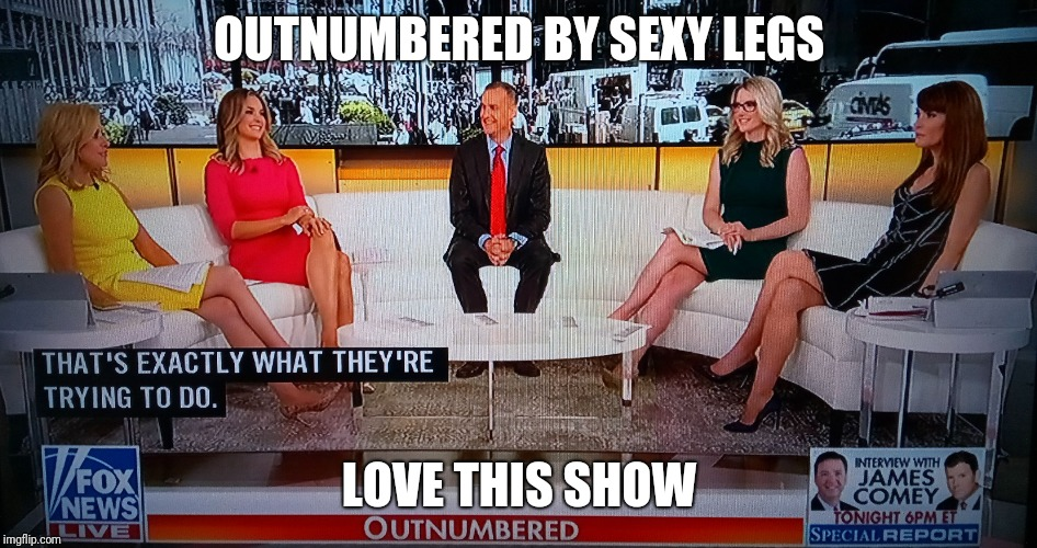 Outnumbered | OUTNUMBERED BY SEXY LEGS LOVE THIS SHOW | image tagged in outnumbered | made w/ Imgflip meme maker