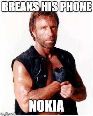 Chuck Norris Flex Meme | BREAKS HIS PHONE NOKIA | image tagged in memes,chuck norris flex,chuck norris | made w/ Imgflip meme maker