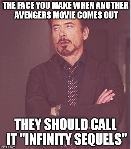 "Face You Make Robert Downey Jr Meme | THE FACE YOU MAKE WHEN ANOTHER AVENGERS MOVIE COMES OUT THEY SHOULD CALL IT ""INFINITY SEQUELS"" 