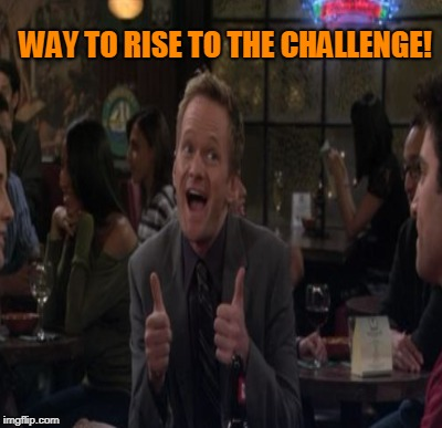 WAY TO RISE TO THE CHALLENGE! | made w/ Imgflip meme maker