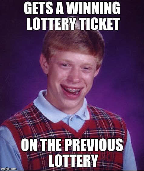 Sorry grandma, I didn't get the money for your surgery. | GETS A WINNING LOTTERY TICKET ON THE PREVIOUS LOTTERY | image tagged in memes,bad luck brian,funny,lottery | made w/ Imgflip meme maker