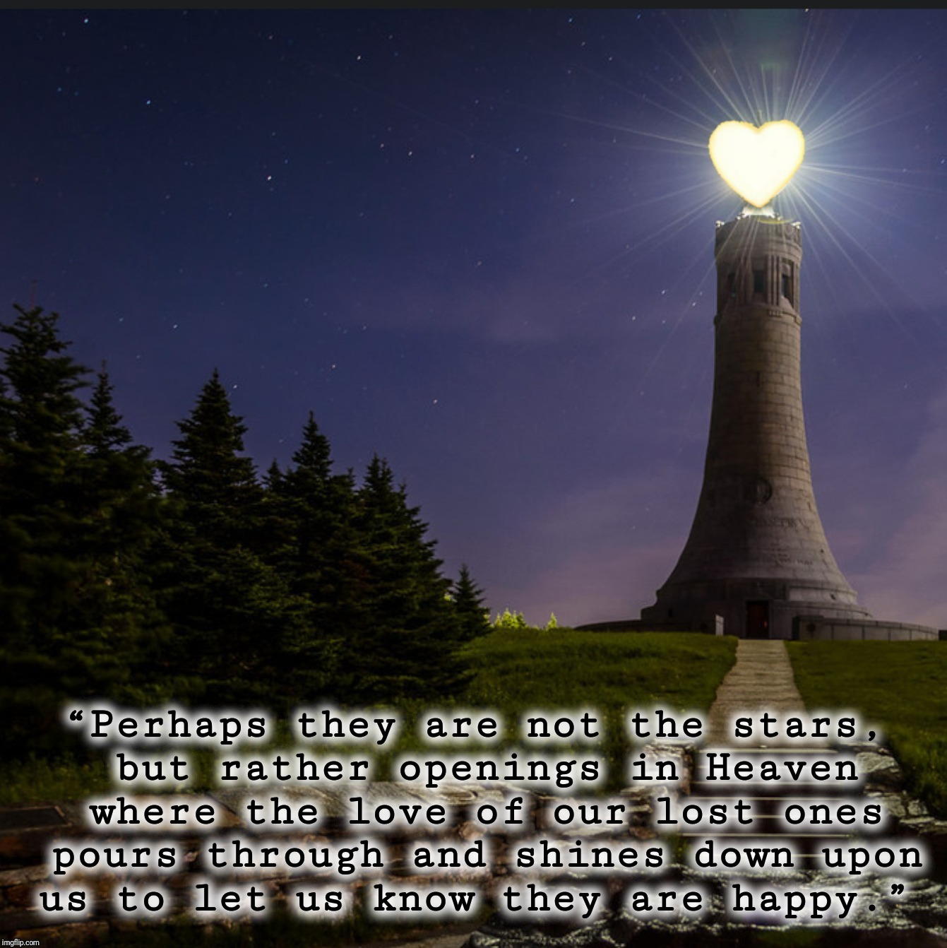 "Love Lighthouse | ""Perhaps they are not the stars, but rather openings in Heaven where the love of our lost ones pours through and shines down upon us to let  