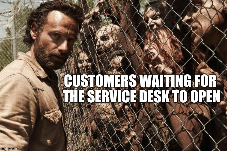 CUSTOMERS WAITING FOR THE SERVICE DESK TO OPEN | image tagged in retail,zombies | made w/ Imgflip meme maker