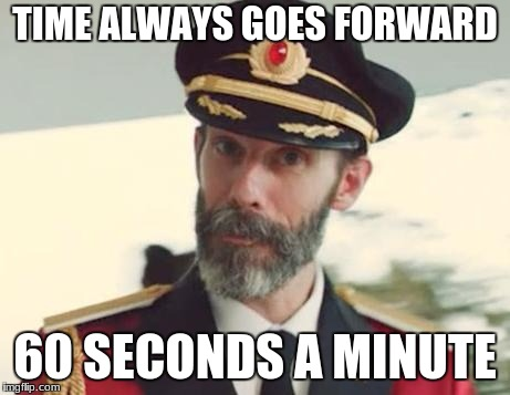 Captain Obvious | TIME ALWAYS GOES FORWARD 60 SECONDS A MINUTE | image tagged in captain obvious | made w/ Imgflip meme maker