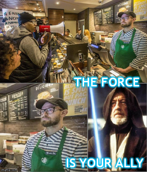 The Starbucks Saga - Episode 1 | THE FORCE IS YOUR ALLY | image tagged in zack almighty,starbucks | made w/ Imgflip meme maker