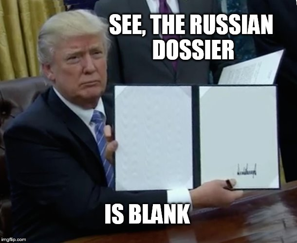 Trump Bill Signing Meme | SEE, THE RUSSIAN DOSSIER IS BLANK | image tagged in memes,trump bill signing | made w/ Imgflip meme maker