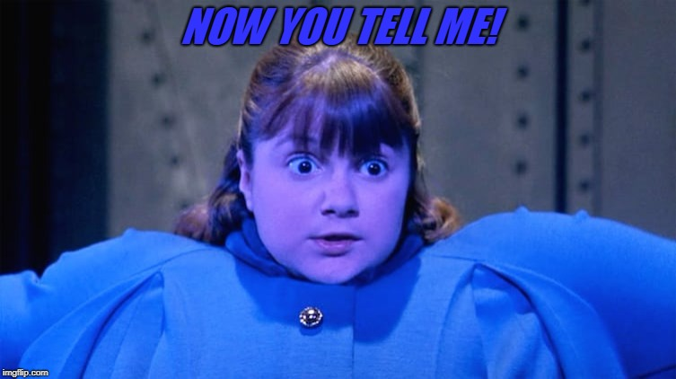 NOW YOU TELL ME! | image tagged in willy wonka | made w/ Imgflip meme maker