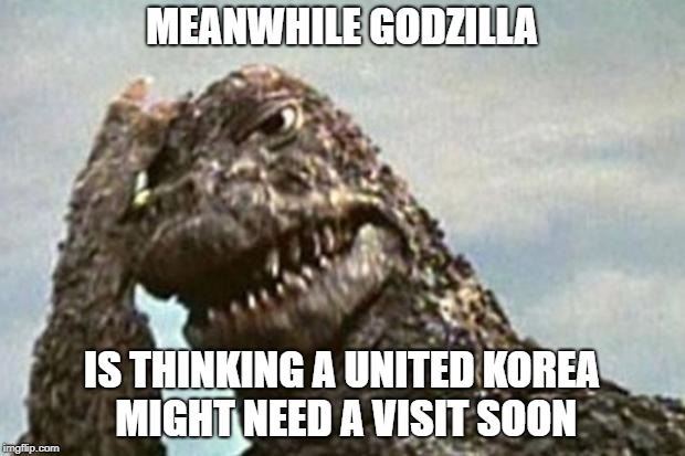 Korea needs a visit | MEANWHILE GODZILLA IS THINKING A UNITED KOREA MIGHT NEED A VISIT SOON | image tagged in godzilla facepalm | made w/ Imgflip meme maker