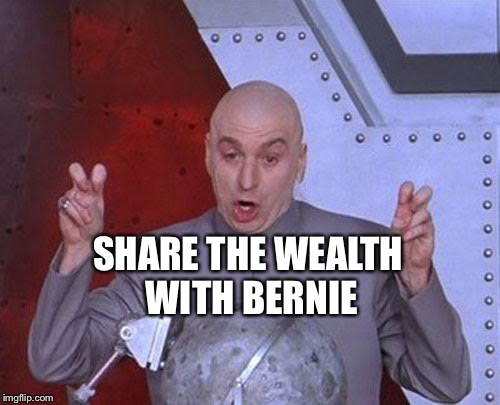 Dr Evil Laser Meme | SHARE THE WEALTH WITH BERNIE | image tagged in memes,dr evil laser | made w/ Imgflip meme maker
