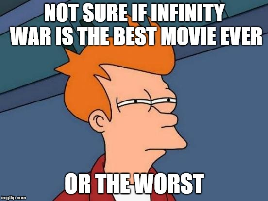 Infinity War.. the best or the worst? | NOT SURE IF INFINITY WAR IS THE BEST MOVIE EVER OR THE WORST | image tagged in memes,futurama fry,avengers,avengers infinity war,infinity war | made w/ Imgflip meme maker