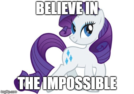 Rarity | BELIEVE IN THE IMPOSSIBLE | image tagged in memes,rarity | made w/ Imgflip meme maker