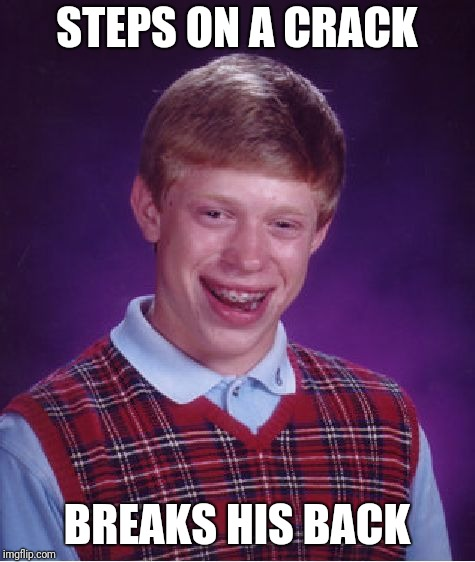 Bad Luck Brian Meme | STEPS ON A CRACK BREAKS HIS BACK | image tagged in memes,bad luck brian | made w/ Imgflip meme maker