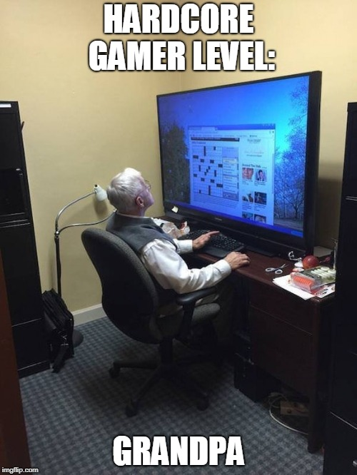 Dude's got mad skillz | HARDCORE GAMER LEVEL: GRANDPA | image tagged in grandpa,gaming | made w/ Imgflip meme maker