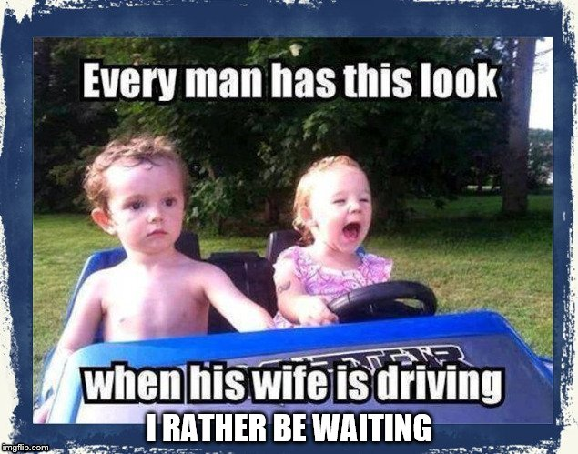 driving | I RATHER BE WAITING | image tagged in driving | made w/ Imgflip meme maker