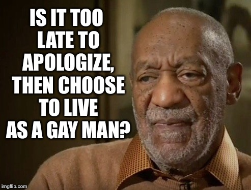 IS IT TOO LATE TO APOLOGIZE, THEN CHOOSE TO LIVE AS A GAY MAN? | image tagged in bill cosby,kevin spacey | made w/ Imgflip meme maker