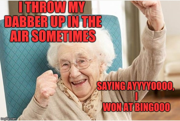 Dynamite! | I THROW MY DABBER UP IN THE AIR SOMETIMES SAYING AYYYYOOOO, I WON AT BINGOOO | image tagged in memes,funny,dank,bingo,taio cruz | made w/ Imgflip meme maker