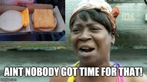 McEffort | AINT NOBODY GOT TIME FOR THAT! | image tagged in memes,aint nobody got time for that | made w/ Imgflip meme maker