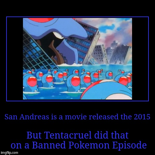 Tentacruel San Andreas | San Andreas is a movie released the 2015 | But Tentacruel did that on a Banned Pokemon Episode | image tagged in funny,demotivationals,san andreas,tentacruel,pokemon | made w/ Imgflip demotivational maker