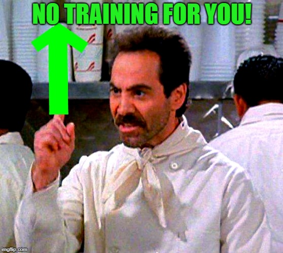 upvote for you | NO TRAINING FOR YOU! | image tagged in upvote for you | made w/ Imgflip meme maker
