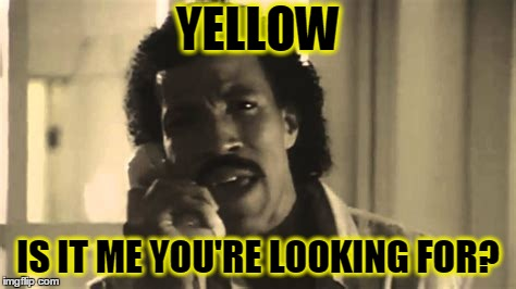 YELLOW IS IT ME YOU'RE LOOKING FOR? | made w/ Imgflip meme maker