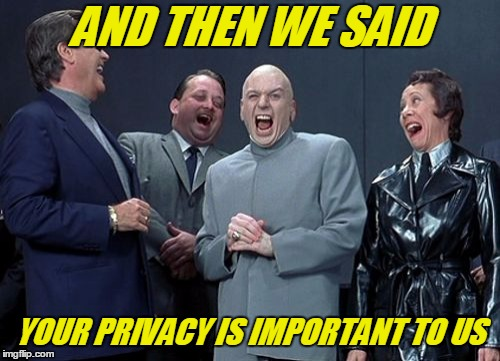 AND THEN WE SAID YOUR PRIVACY IS IMPORTANT TO US | made w/ Imgflip meme maker