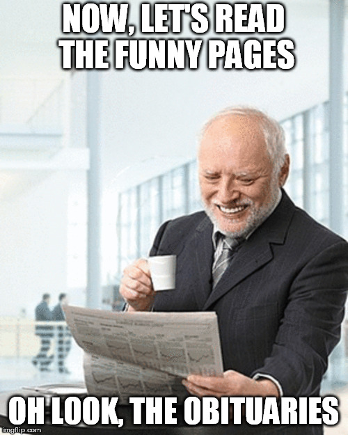 NOW, LET'S READ THE FUNNY PAGES OH LOOK, THE OBITUARIES | made w/ Imgflip meme maker