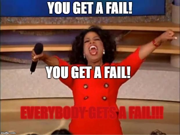 Oprah You Get A Meme | YOU GET A FAIL! YOU GET A FAIL! EVERYBODY GETS A FAIL!!! | image tagged in memes,oprah you get a | made w/ Imgflip meme maker