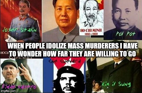 Atheist dictators | WHEN PEOPLE IDOLIZE MASS MURDERERS I HAVE TO WONDER HOW FAR THEY ARE WILLING TO GO | image tagged in atheist dictators | made w/ Imgflip meme maker