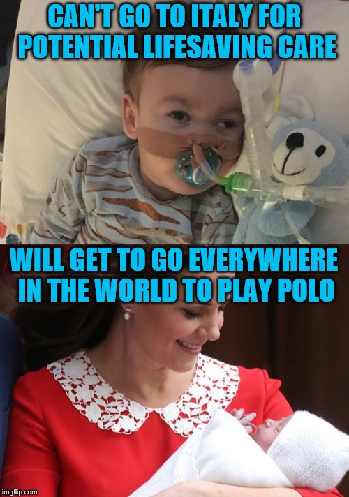 When the state owns your children... well, unless you're a prince of course.  | CAN'T GO TO ITALY FOR POTENTIAL LIFESAVING CARE WILL GET TO GO EVERYWHERE IN THE WORLD TO PLAY POLO | image tagged in memes,alfie,prince louis | made w/ Imgflip meme maker