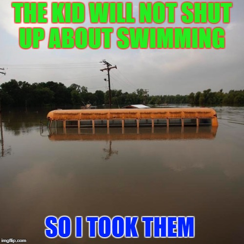 THE KID WILL NOT SHUT UP ABOUT SWIMMING SO I TOOK THEM | image tagged in flooded school bus | made w/ Imgflip meme maker