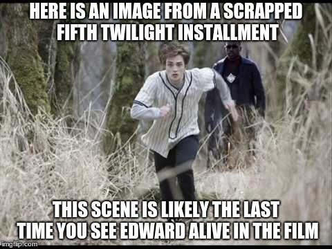 Blade vs. Edward: Er'body knows who'd win! | HERE IS AN IMAGE FROM A SCRAPPED FIFTH TWILIGHT INSTALLMENT THIS SCENE IS LIKELY THE LAST TIME YOU SEE EDWARD ALIVE IN THE FILM | image tagged in memes,funny,twilight,vampires,blade,battles | made w/ Imgflip meme maker