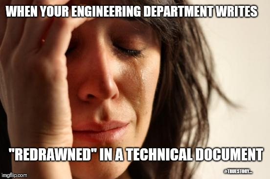 "First World Problems Meme | WHEN YOUR ENGINEERING DEPARTMENT WRITES ""REDRAWNED"" IN A TECHNICAL DOCUMENT #TRUESTORY... 