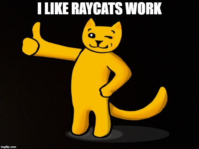 I LIKE RAYCATS WORK | made w/ Imgflip meme maker