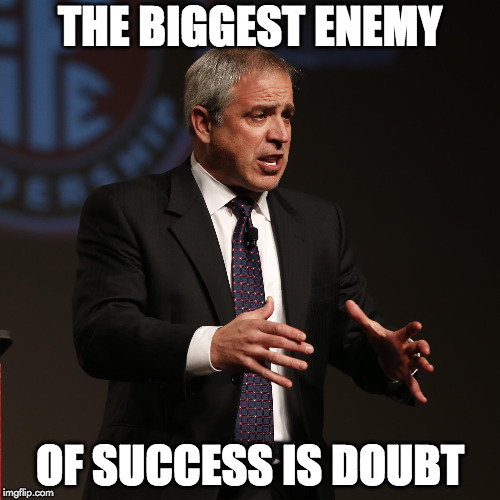 THE BIGGEST ENEMY OF SUCCESS IS DOUBT | image tagged in success | made w/ Imgflip meme maker