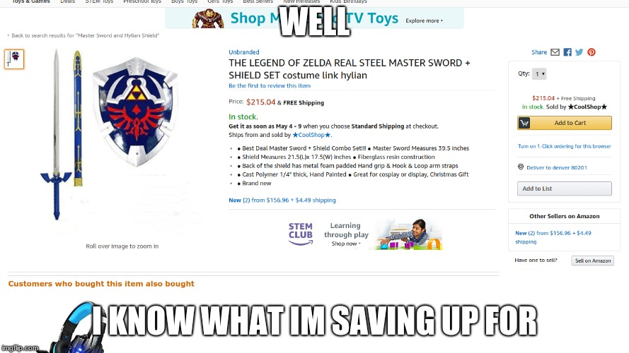 Steel and $215 | WELL I KNOW WHAT IM SAVING UP FOR | image tagged in legend of zelda,saving for shit,getting it sometime this year | made w/ Imgflip meme maker