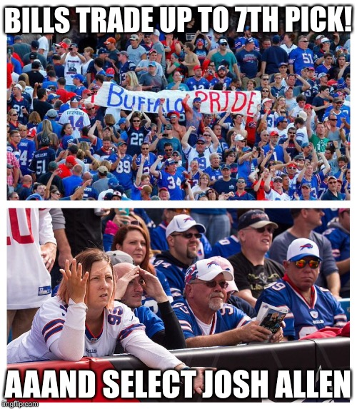BILLS TRADE UP TO 7TH PICK! AAAND SELECT JOSH ALLEN | image tagged in nfl football,buffalo,buffalo bills | made w/ Imgflip meme maker