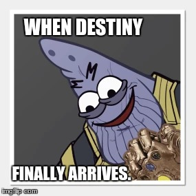 Today, destiny arrives. | WHEN DESTINY FINALLY ARRIVES. | image tagged in patrick,thanos,infinity war | made w/ Imgflip meme maker