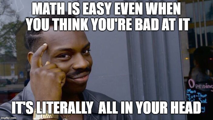 Roll Safe Think About It Meme | MATH IS EASY EVEN WHEN YOU THINK YOU'RE BAD AT IT IT'S LITERALLY  ALL IN YOUR HEAD | image tagged in memes,roll safe think about it | made w/ Imgflip meme maker