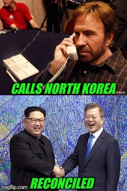 This is basically what happened. | CALLS NORTH KOREA RECONCILED | image tagged in chuck norris,north korea,korea,peace | made w/ Imgflip meme maker